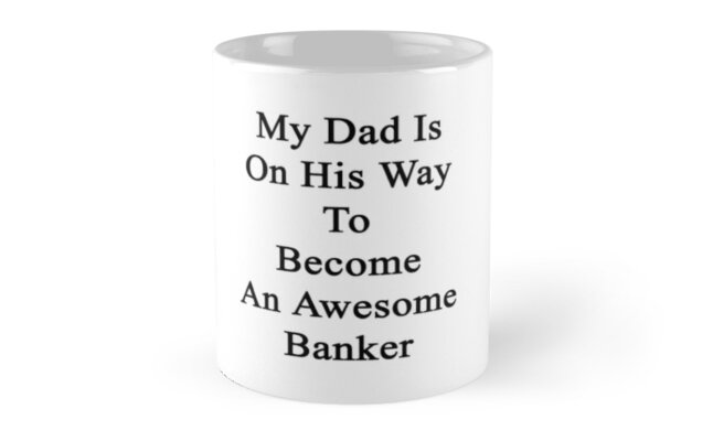 My Dad Is On His Way To Become An Awesome Banker  by supernova23