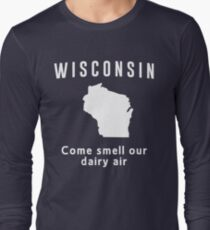 Wisconsin. Come smell our dairy air Long Sleeve T-Shirt