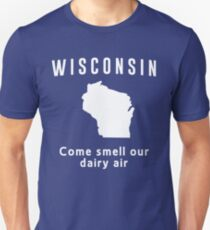 Wisconsin. Come smell our dairy air Unisex T-Shirt