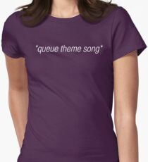 queue theme song Women's Fitted T-Shirt