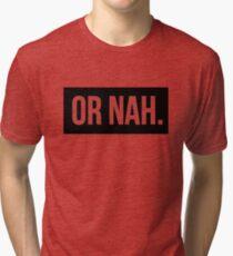OR NAH NASH GRIER MAGCON Tri-blend T-Shirt