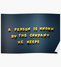 A person is known by the company he keeps Poster
