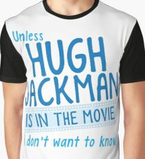 Unless Hugh Jackman is in the movie I don't want to know Graphic T-Shirt