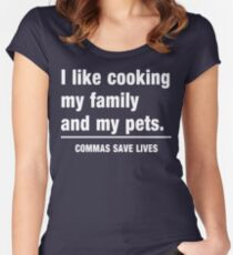 I look cooking my family and my pets. Commas save lives Women's Fitted Scoop T-Shirt