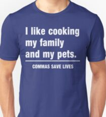 I look cooking my family and my pets. Commas save lives Slim Fit T-Shirt