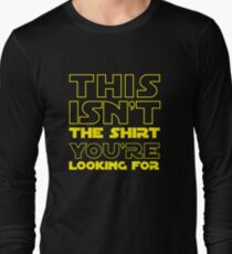 This Isn't the Shirt You're Looking for T-Shirt