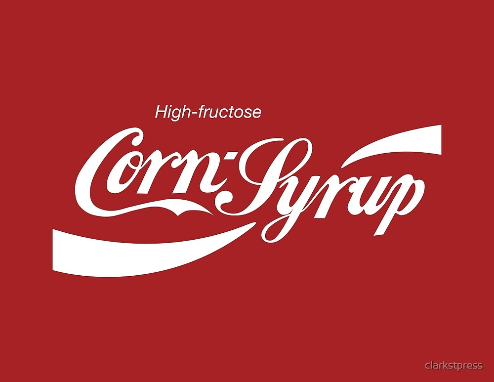 High Fructose Corn Syrup by clarkstpress