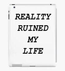 REALITY RUINED MY LIFE iPad Case/Skin