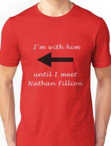 I'm with him until I meet Nathan Fillion Unisex T-Shirt