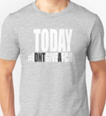 Today I Don't Give a F**k T-Shirt