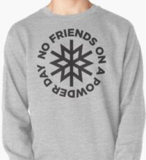 No Friends on a Powder Day Pullover