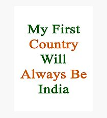 My First Country Will Always Be India  Photographic Print