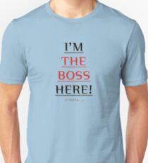 i'm the boss here! Unisex T-Shirt