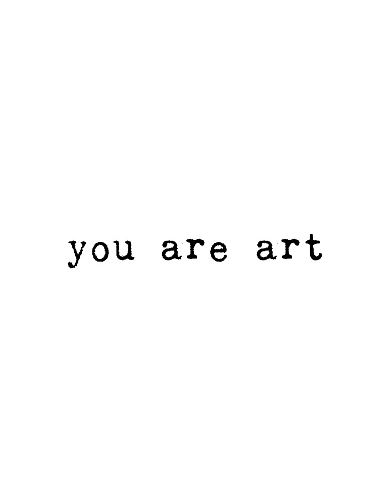You Are Art--Black Text by elanorjorgensen