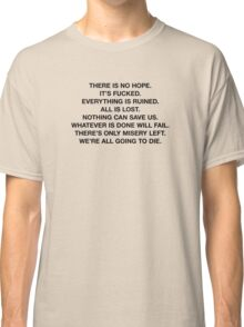 There Is No Hope Classic T-Shirt