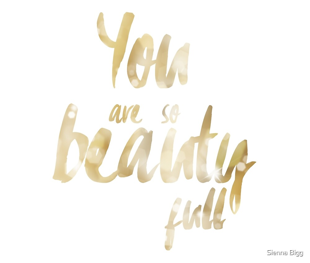 You are so beauty full by Sienna Bigg