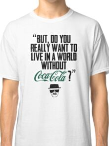 """""""Without Coca-Cola?"""" BREAKING BAD.  Classic T-Shirt"""