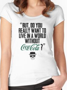 """Without Coca-Cola?"" BREAKING BAD.  Women's Fitted Scoop T-Shirt"