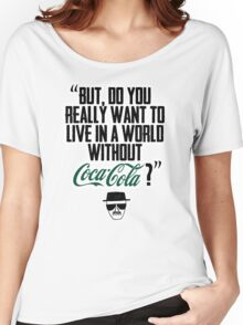 """Without Coca-Cola?"" BREAKING BAD.  Women's Relaxed Fit T-Shirt"