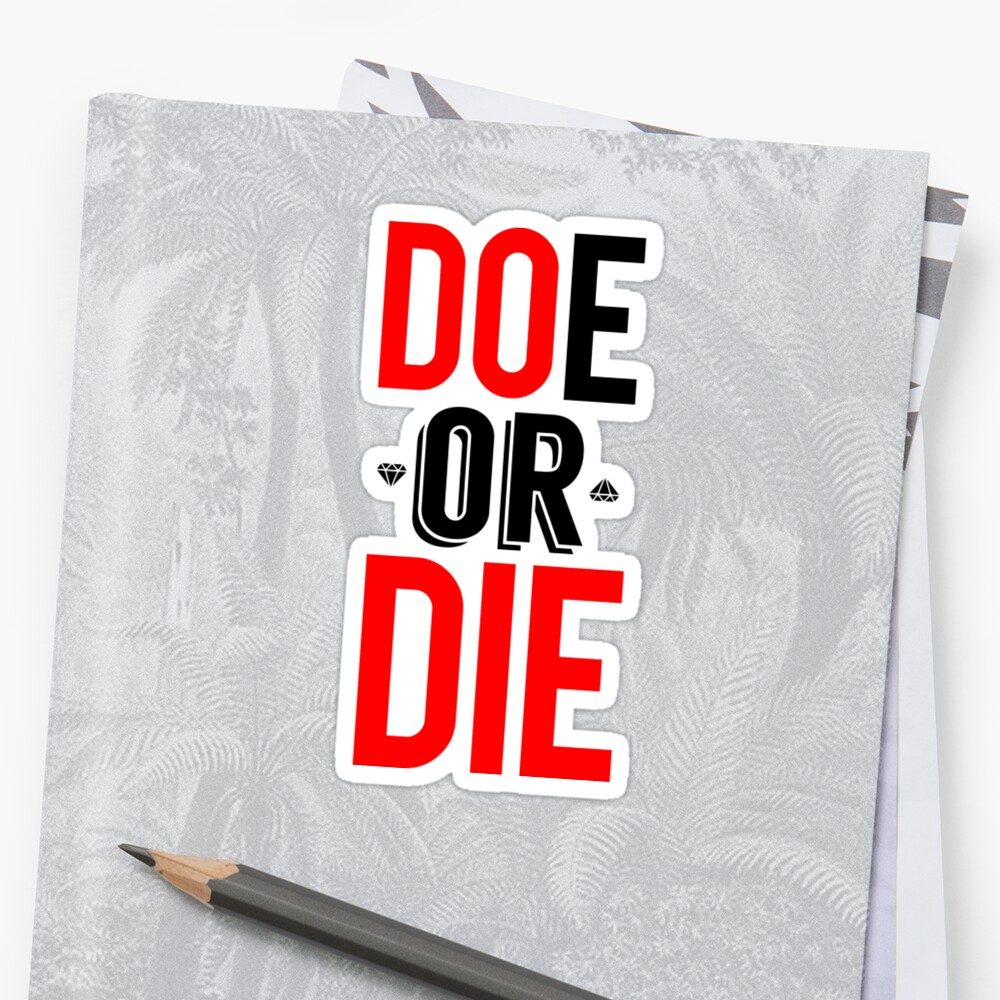 doe or die do or die stickers by freshthreadshop redbubble