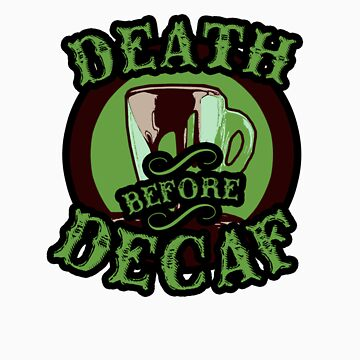 Death Before Decaf. by ImHigh