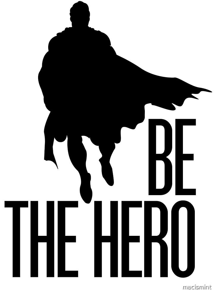 Be The Hero - Super Hero Motivational by macismint