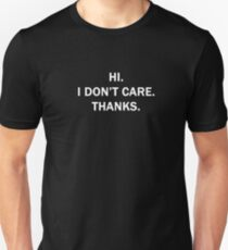 Hi. I Don't Care. Thanks. Unisex T-Shirt