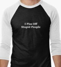 I Piss Off Stupid People Men's Baseball ¾ T-Shirt