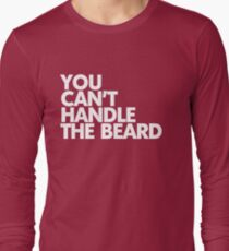 You can't handle the beard Long Sleeve T-Shirt