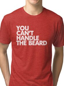 You can't handle the beard Tri-blend T-Shirt