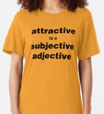 Attractive is a subjective adjective Slim Fit T-Shirt