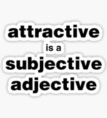 Attractive is a subjective adjective Sticker