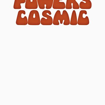 Powers Cosmic - all good. by elroyel1327
