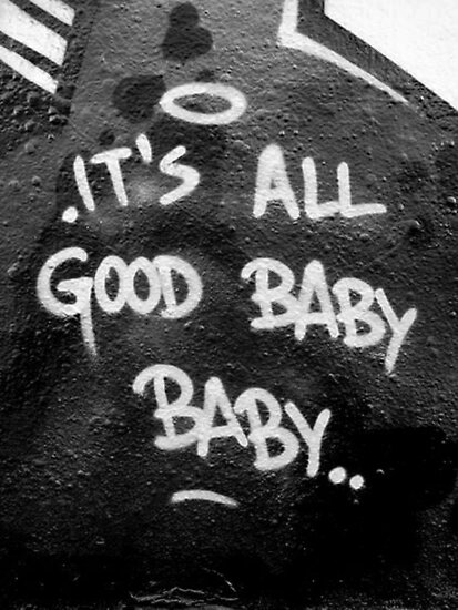 Quot Its All Good Baby Baby Quot Poster By Sharpstone Redbubble