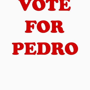 Vote for Pedro by 8balltshirts