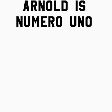 Arnold is Numero Uno by 8balltshirts