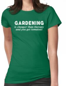 Gardening Is Cheaper Than Therapy and You Get Tomatoes Womens Fitted T-Shirt
