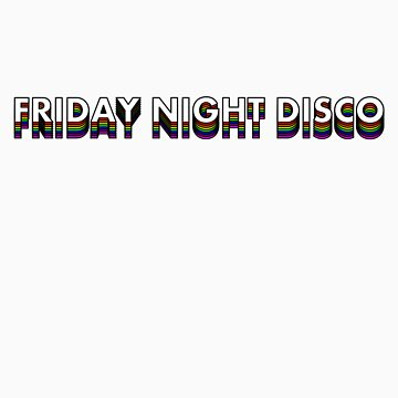 FRIDAY NIGHT DISCO (black border) by HauntedBox