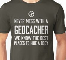 Never Mess With a Geocacher, We Know the Best Places to Hide a Body Unisex T-Shirt