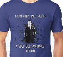 Every Fairy Tale Needs A Good Old Fashioned Villain Unisex T-Shirt