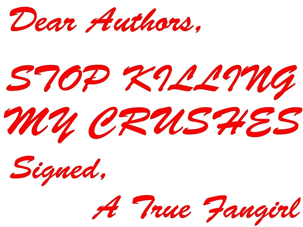 Dear Authors Stop Killing My Crushes by percabeth-sizzy