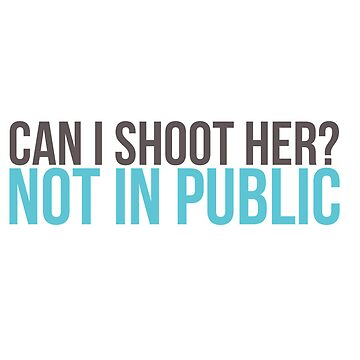 """""""Can I shoot her?"""" by lauralaura"""
