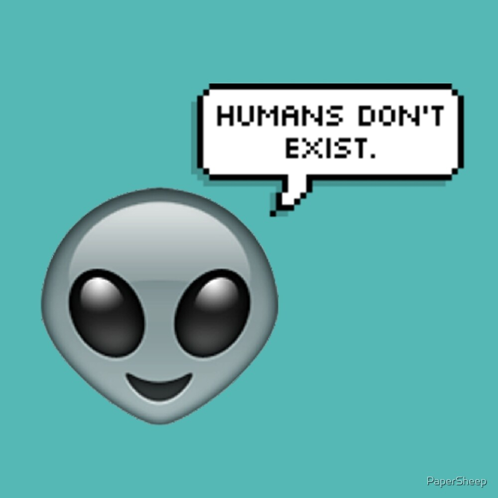 Alien Emoji - Humans Don't Exist speech bubble by PaperSheep