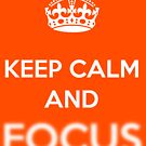 KEEP CALM AND FOCUS WHITE by DilettantO