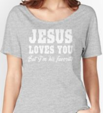 Jesus Loves You But I'm His Favorite Women's Relaxed Fit T-Shirt