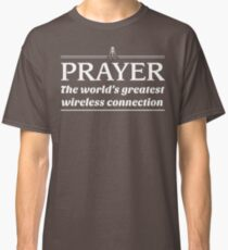 Prayer: The World's Greatest Wireless Connection Classic T-Shirt
