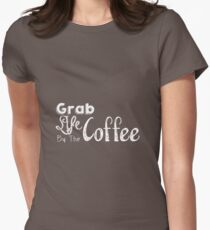 Grab Life By The Coffee Womens Fitted T-Shirt