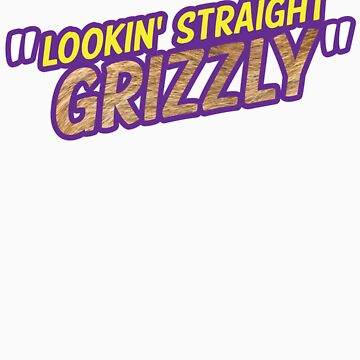 Lookin' Straight Grizzly by greydpeak