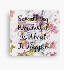 Something Wonderful - Floral Typography Print Canvas Print