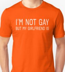 I'm Not Gay But My Girlfriend Is Unisex T-Shirt